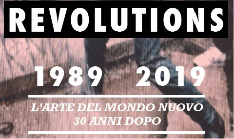 Revolutions 1989-2019: L'arte del mondo nuovo
